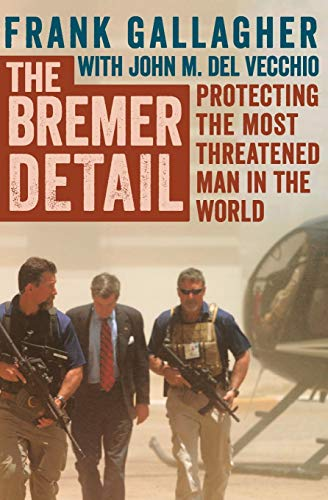 The Bremer Detail: Protecting the Most Threatened Man in the World: Frank Gallagher