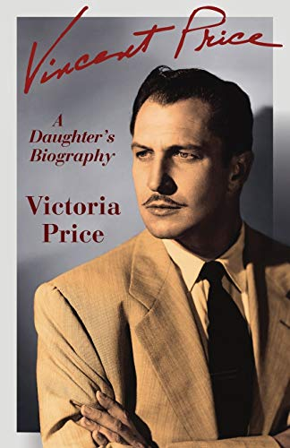 Vincent Price: A Daughter's Biography: Price, Victoria