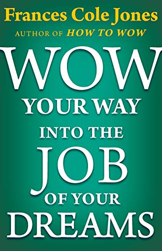Wow Your Way into the Job of Your Dreams: Jones, Frances C.
