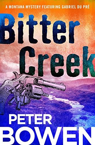 Bitter Creek (Montana Mysteries Featuring Gabriel Du Pre): Bowen, Peter