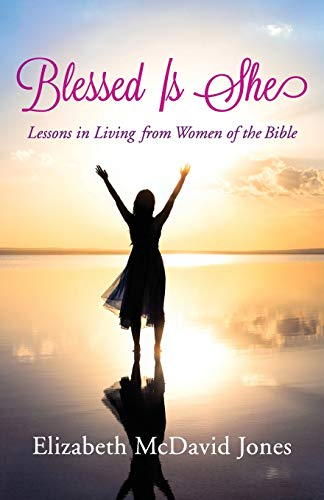 Blessed Is She: Lessons in Living from Women of the Bible: Jones, Elizabeth McDavid