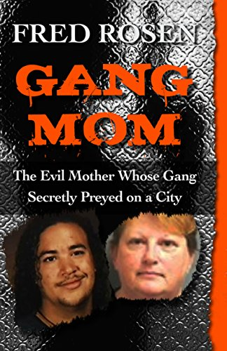 9781497697461: Gang Mom: The Evil Mother Whose Gang Secretly Preyed on a City