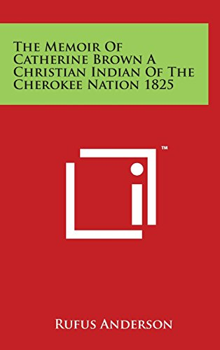 9781497801691: The Memoir of Catherine Brown a Christian Indian of the Cherokee Nation 1825