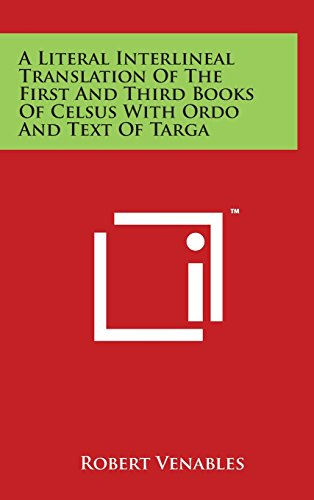 9781497803800: A Literal Interlineal Translation of the First and Third Books of Celsus with Ordo and Text of Targa