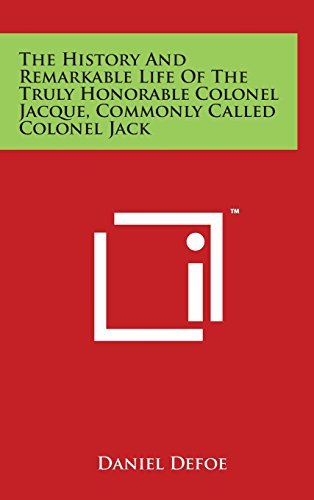 9781497821477: The History and Remarkable Life of the Truly Honorable Colonel Jacque, Commonly Called Colonel Jack