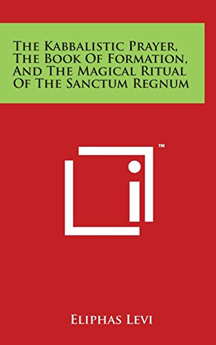 9781497897397: The Kabbalistic Prayer, The Book Of Formation, And The Magical Ritual Of The Sanctum Regnum