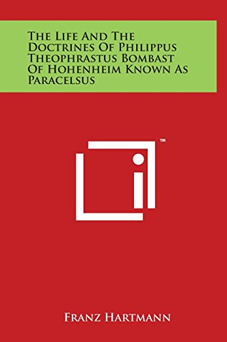 9781497898431: The Life And The Doctrines Of Philippus Theophrastus Bombast Of Hohenheim Known As Paracelsus