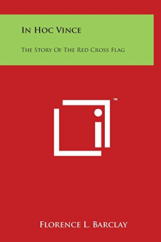 9781497903951: In Hoc Vince: The Story Of The Red Cross Flag