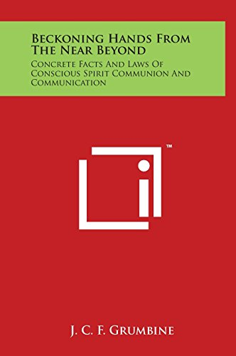 9781497906273: Beckoning Hands from the Near Beyond: Concrete Facts and Laws of Conscious Spirit Communion and Communication