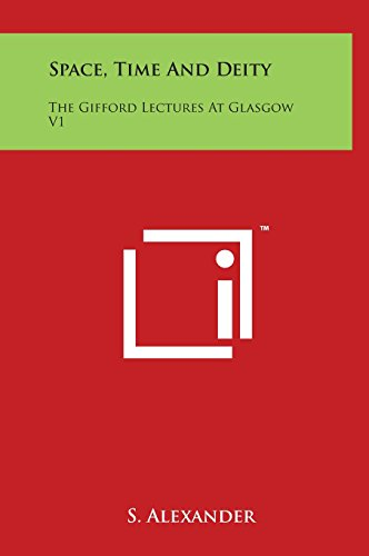9781497907256: Space, Time And Deity: The Gifford Lectures At Glasgow V1