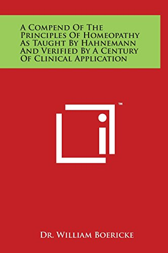 9781497907317: A Compend of the Principles of Homeopathy as Taught by Hahnemann and Verified by a Century of Clinical Application