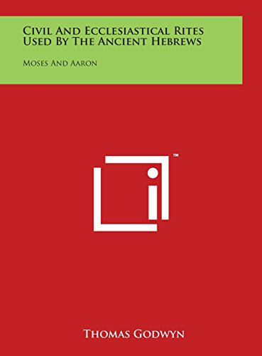 9781497917750: Civil and Ecclesiastical Rites Used by the Ancient Hebrews: Moses and Aaron