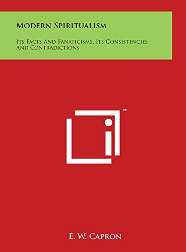 9781497922174: Modern Spiritualism: Its Facts And Fanaticisms, Its Consistencies And Contradictions