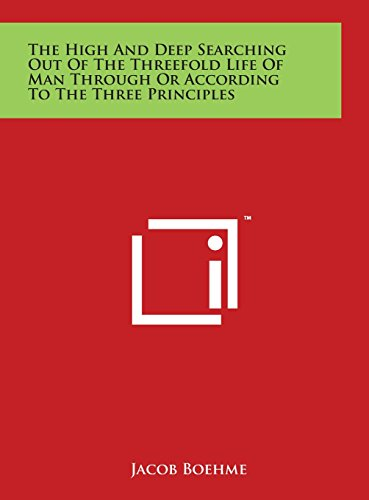 9781497928190: The High And Deep Searching Out Of The Threefold Life Of Man Through Or According To The Three Principles