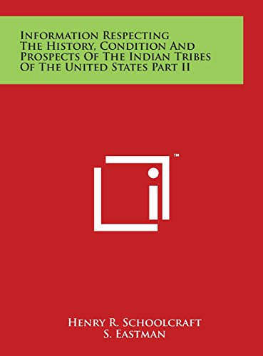 9781497928756: Information Respecting the History, Condition and Prospects of the Indian Tribes of the United States Part II