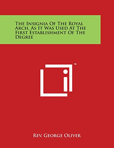 9781497933385: The Insignia of the Royal Arch, as It Was Used at the First Establishment of the Degree