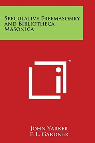 Speculative Freemasonry and Bibliotheca Masonica: Yarker, John, Jr.