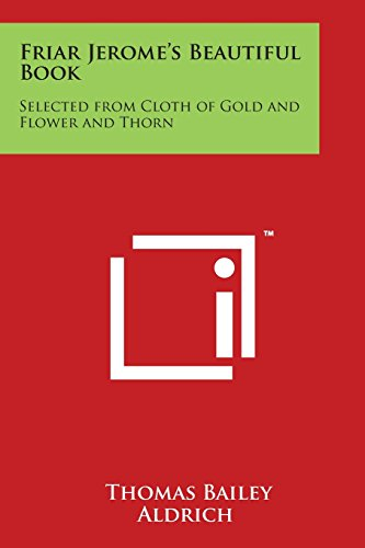 9781497947030 - Aldrich, Thomas Bailey: Friar Jerome's Beautiful Book: Selected From Cloth of Gold and Flower and Thorn - Book