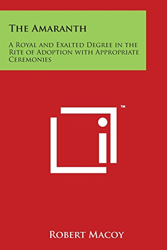 9781497960794: The Amaranth: A Royal and Exalted Degree in the Rite of Adoption with Appropriate Ceremonies