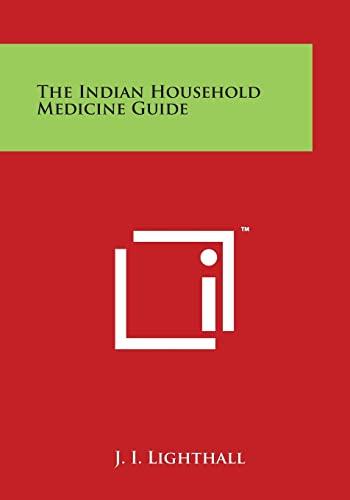 The Indian Household Medicine Guide (Paperback): J I Lighthall
