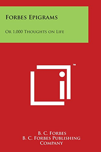 Forbes Epigrams: Or 1,000 Thoughts on Life: Forbes, B. C.