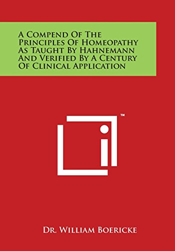 9781497969605: A Compend of the Principles of Homeopathy as Taught by Hahnemann and Verified by a Century of Clinical Application