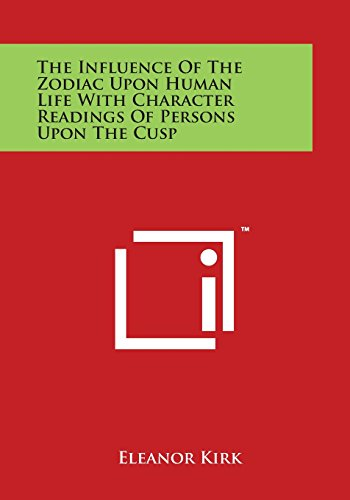 9781497976771: The Influence Of The Zodiac Upon Human Life With Character Readings Of Persons Upon The Cusp