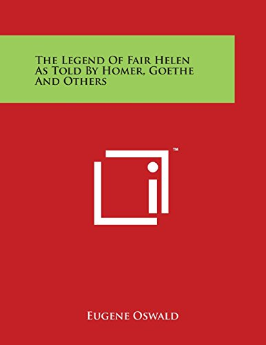 9781497988484: The Legend Of Fair Helen As Told By Homer, Goethe And Others