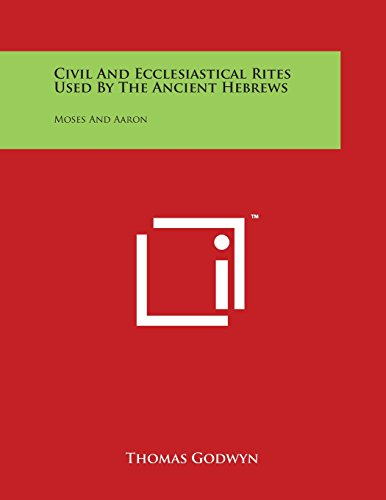 9781498015196: Civil And Ecclesiastical Rites Used By The Ancient Hebrews: Moses And Aaron