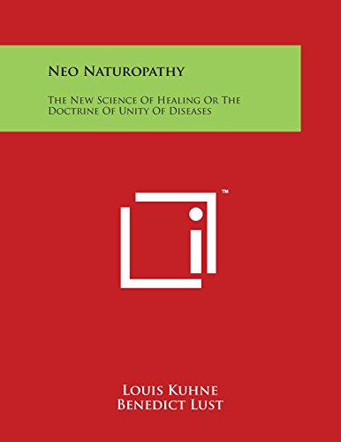 9781498016728: Neo Naturopathy: The New Science of Healing or the Doctrine of Unity of Diseases