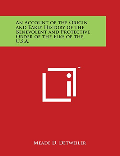 9781498024648: An Account of the Origin and Early History of the Benevolent and Protective Order of the Elks of the U.S.A.