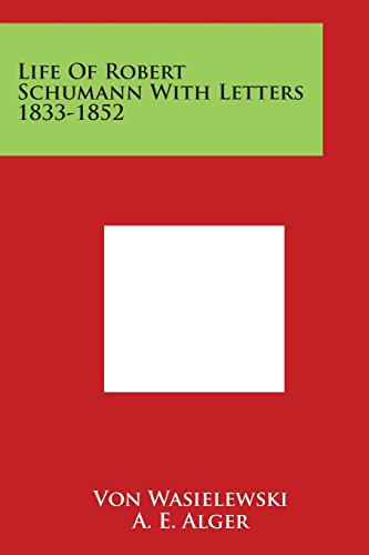 9781498025355: Life Of Robert Schumann With Letters 1833-1852