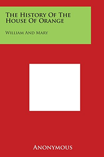 9781498030175: The History of the House of Orange: William and Mary
