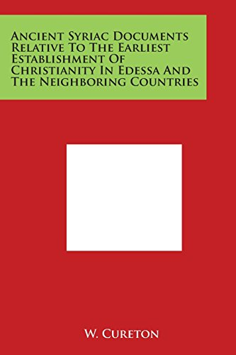 9781498032193: Ancient Syriac Documents Relative To The Earliest Establishment Of Christianity In Edessa And The Neighboring Countries