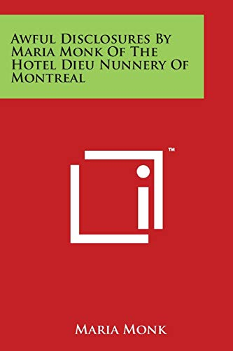 9781498057875: Awful Disclosures By Maria Monk Of The Hotel Dieu Nunnery Of Montreal