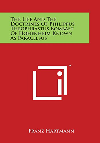 9781498058667: The Life and the Doctrines of Philippus Theophrastus Bombast of Hohenheim Known as Paracelsus
