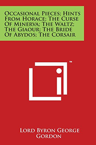 9781498062657: Occasional Pieces; Hints from Horace; The Curse of Minerva; The Waltz; The Giaour; The Bride of Abydos; The Corsair