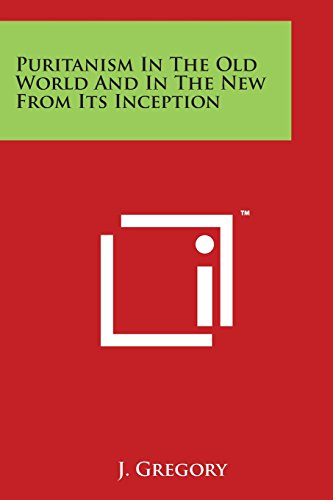 9781498074674: Puritanism in the Old World and in the New from Its Inception