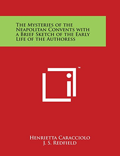 9781498097369: The Mysteries of the Neapolitan Convents with a Brief Sketch of the Early Life of the Authoress