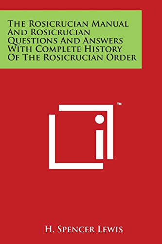 9781498105156: The Rosicrucian Manual And Rosicrucian Questions And Answers With Complete History Of The Rosicrucian Order
