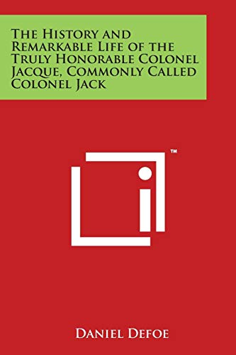 9781498120449: The History and Remarkable Life of the Truly Honorable Colonel Jacque, Commonly Called Colonel Jack