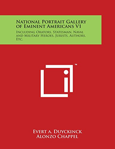 9781498121972: National Portrait Gallery of Eminent Americans V1: Including Orators, Statesman, Naval and Military Heroes, Jurists, Authors, Etc.