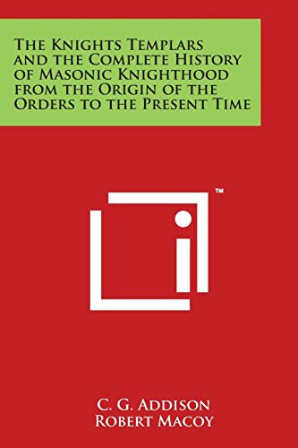 9781498124218: The Knights Templars and the Complete History of Masonic Knighthood from the Origin of the Orders to the Present Time