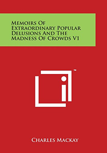 9781498131285: Memoirs Of Extraordinary Popular Delusions And The Madness Of Crowds V1