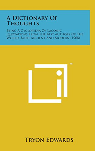 9781498134910: A Dictionary of Thoughts: Being a Cyclopedia of Laconic Quotations from the Best Authors of the World, Both Ancient and Modern (1908)