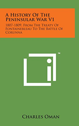 9781498135771: A History of the Peninsular War V1: 1807-1809, from the Treaty of Fontainebleau to the Battle of Corunna