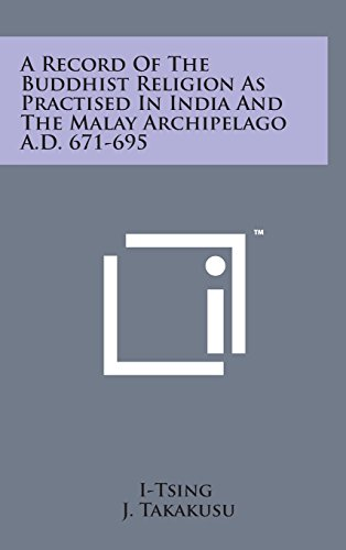 9781498136730: A Record of the Buddhist Religion as Practised in India and the Malay Archipelago A.D. 671-695