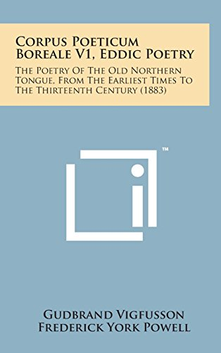 9781498141741: Corpus Poeticum Boreale V1, Eddic Poetry: The Poetry of the Old Northern Tongue, from the Earliest Times to the Thirteenth Century (1883)