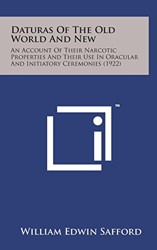 9781498142298: Daturas of the Old World and New: An Account of Their Narcotic Properties and Their Use in Oracular and Initiatory Ceremonies (1922)