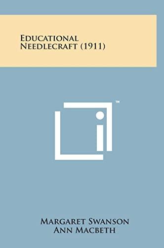 Educational Needlecraft (1911) (Hardback): Margaret Swanson, Ann